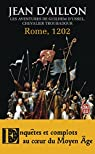 Rome 1202 : Les Aventures de Guilhem d'Ussel Chevalier Troubadour par d'Aillon