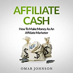 Affiliate Cash: How To Make Money As An Affiliate Marketer