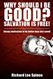 Why should I be good? Salvation is free! - Saved by grace and rewarded by works, Calvinism with holiness