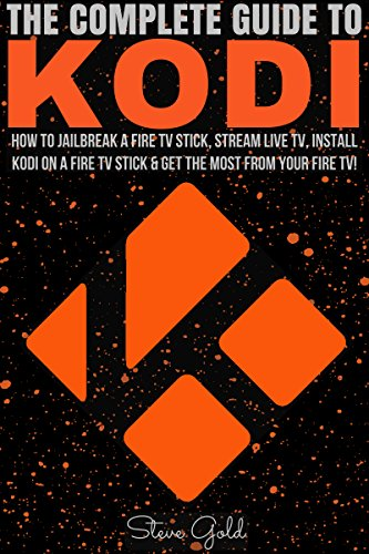 Download for free Kodi: The Complete Guide To Kodi: How To Jailbreak A Fire TV Stick, Stream Live TV, Install Kodi On A Fire TV Stick & Get The Most From Your Fire TV!