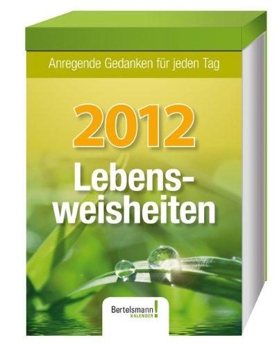 Kalender Lebensweisheiten 2012: Anregende Gedanken für jeden Tag