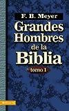 Grandes Hombres de la Biblia - Tomo 1, F. B. Meyer, 0829750193