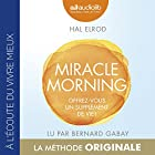 Miracle Morning : Offrez-vous un supplément de vie ! | Livre audio Auteur(s) : Hal Elrod Narrateur(s) : Bernard Gabay