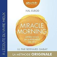 Miracle Morning : Offrez-vous un supplément de vie !   Livre audio Auteur(s) : Hal Elrod Narrateur(s) : Bernard Gabay