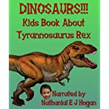 Dinosaurs!!! Kid's Book About Tyrannosaurus Rex. The King of the Dinosaurs from the Cretaceous Period. (Awesome Facts & Pictures for Kids About Dinosaurs 1)