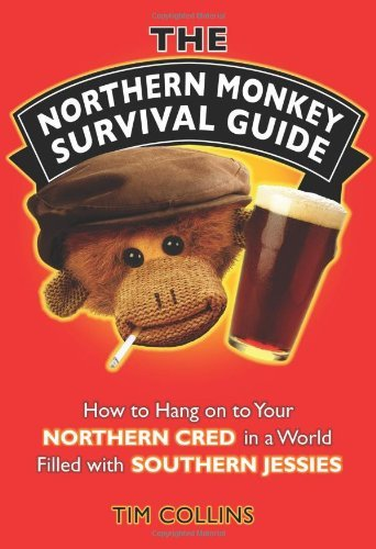 The Northern Monkey Survival Guide: How to Hang on to Your Northern Cred in a World Filled with Southern Jessies by Tim Collins (2009-10-01)