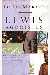 Lewis Agonistes: How C.S. Lewis Can Train Us to Wrestle with the Modern and Postmodern World Paperback