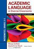 Academic Language in Diverse Classrooms - Mathematics, Grades 3-5 : Promoting Content and Language Learning, Gottlieb, Margo H. and Ernst-Slavit, Gisela L., 1452234825