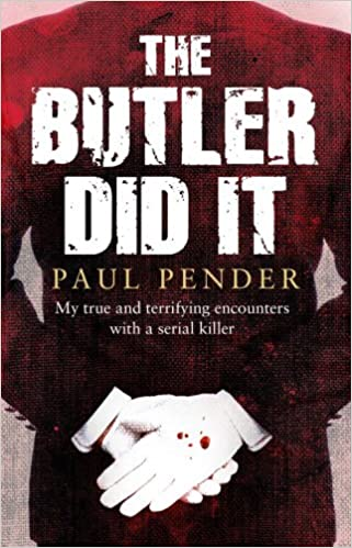The Butler Did It: My True and Terrifying Encounters with a Serial Killer