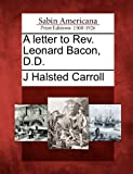 A Letter to Rev. Leonard Bacon, D. D., J. Halsted Carroll, 1275844502