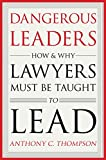 #8: Dangerous Leaders: How and Why Lawyers Must Be Taught to Lead