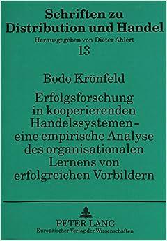 Erfolgsforschung in Kooperierenden Handelssystemen - Eine Empirische Analyse Des Organisationalen Lernens Von Erfolgreichen Vorbildern (Schriften Zu Distribution Und Handel, )