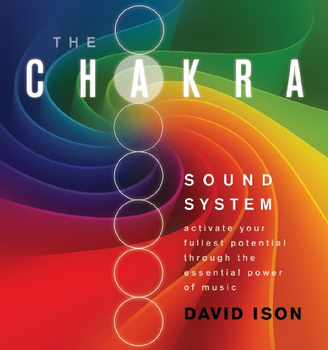 The Chakra Sound System: Activate Your Fullest Potential Through the Essential Power of Music by Brand: Sounds True