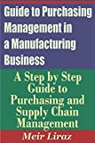 img - for Guide to Purchasing Management in a Manufacturing Business - A Step by Step Guide to Purchasing and Supply Chain Management book / textbook / text book