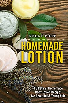 Homemade Lotion 25 Natural Homemade Body Lotion Recipes for Beautiful & Young Skin (Lotion making, Lotion bars, Lotion bar recipes, Lotion diy, Lotion making books, Lotionmaking, Body Lotion)
