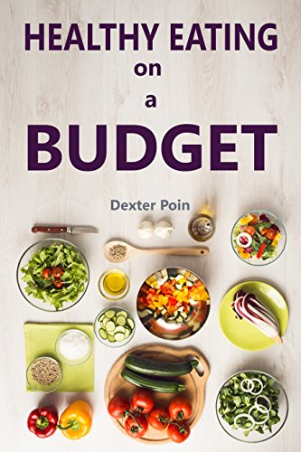 Amazon Com Healthy Eating On A Budget Ebook Dexter Poin Kindle Store