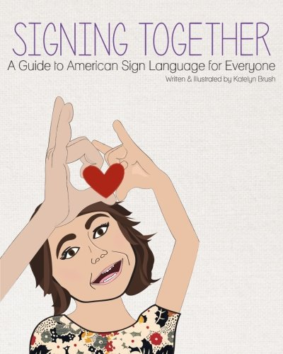 Signing Together: A Guide to American Sign Language for Everyone (Volume 1)