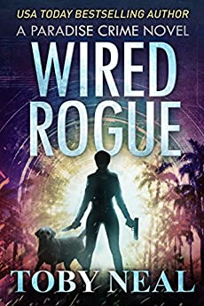 Wired Rogue (Paradise Crime Book 2) by [Neal, Toby]