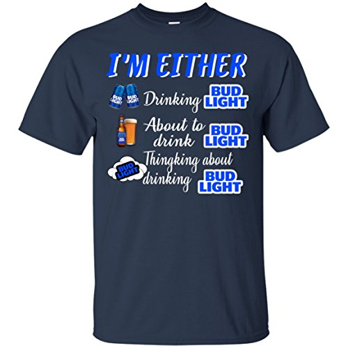 Mummy Tee I am Either Drinking Bud Light About to Drink Bud Light Shirt (Navy;XL)