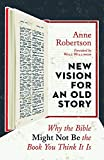 old and new books - New Vision for an Old Story: Why the Bible Might Not Be the Book You Think It Is