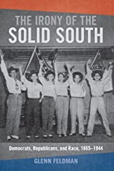 The Irony of the Solid South: Democrats, Republicans, and Race, 1865-1944