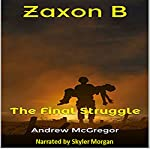Zaxon B: The Final Struggle: Galaxies Collide, Book 4 | Andrew McGregor