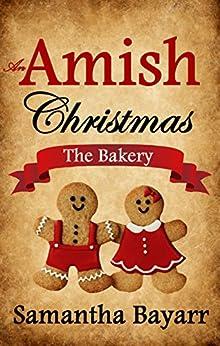 An Amish Christmas: The Bakery: Amish Christmas Love (Amish Bakery Series Book 1) by [Bayarr, Samantha]
