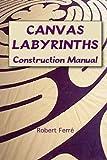 Canvas Labyrinths : Construction Manual, Ferre, Robert, 1940875994