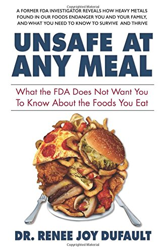 Unsafe at Any Meal: What the FDA Does Not Want You to Know About the Foods You Eat (At Any Time And From Time To Time)