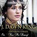 Yes, Mr. Darcy: A Pride and Prejudice Novella Hörbuch von J Dawn King Gesprochen von: Catherine O'Brien