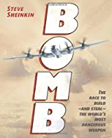 Bomb: The Race To Build--And Steal--The World's