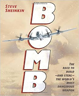 Bomb: The Race to Build--and Steal--the World's Most Dangerous Weapon  (Newbery Honor Book): Sheinkin, Steve: 9781596434875: Amazon.com: Books