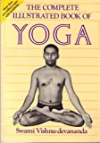 The Complete Illustrated Book of Yoga, Vishnu Devananda, 0517570963