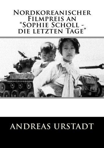 Nordkoreanischer Filmpreis an Sophie Scholl - die letzten Tage (German Edition)