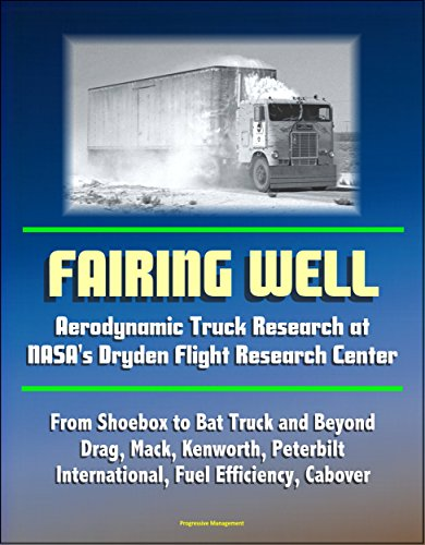 - Fairing Well: Aerodynamic Truck Research at NASA's Dryden Flight Research Center - From Shoebox to Bat Truck and Beyond, Drag, Mack, Kenworth, Peterbilt, International, Fuel Efficiency, Cabover