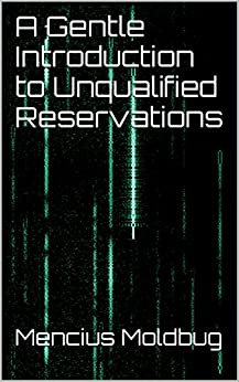 A Gentle Introduction to Unqualified Reservations by [Moldbug, Mencius]