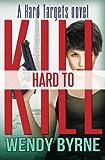 Hard to Kill, Wendy Byrne, 1500385905