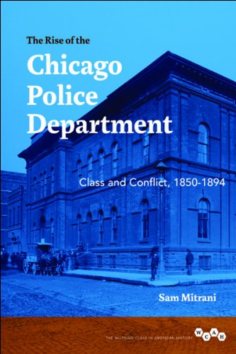 The Rise of the Chicago Police Department: Class and Conflict, 1850-1894 (Working Class in American History)