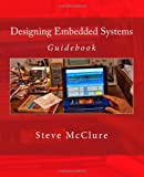 Designing Embedded Systems, Steve McClure, 1499117590