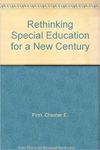 Special Ed Changes Likely In Final >> Rethinking Special Education For A New Century Chester E Finn