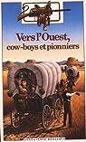 Vers l'Ouest, cow-boys et pionniers par Courtault