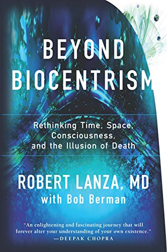 Beyond Biocentrism: Rethinking Time, Space, Consciousness, and the Illusion of Death cover
