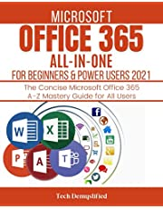 MICROSOFT OFFICE 365 ALL-IN-ONE FOR BEGINNERS & POWER USERS 2021: The Concise Microsoft Office 365 A-Z Mastery Guide for All Users (Word, Excel, PowerPoint, Access & Microsoft Teams)