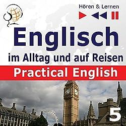 Practical English: Im Urlaub - Niveau A2 bis B1 (Hören & Lernen: Englisch im Alltag und auf Reisen 5)