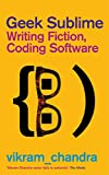 Image of Geek Sublime: Writing Fiction, Coding Software