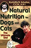 Natural Nutrition for Dogs and Cats, Kymythy R. Schultze, 1561706361