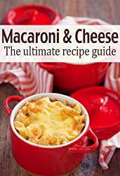 Macaroni & Cheese :The Ultimate Recipe Guide - Over 30 Delicious & Best Selling Recipes (English Edition)