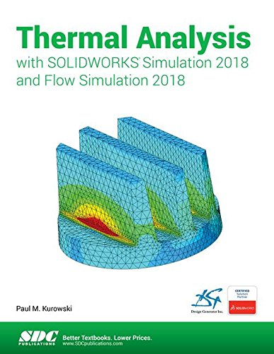 Thermal Analysis with SOLIDWORKS Simulation 2018 and Flow Simulation 2018 by SDC Publications