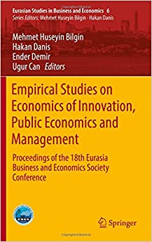 Empirical Studies on Economics of Innovation, Public Economics and Management: Proceedings of the 18th Eurasia Business and Economics Society Conference (Eurasian Studies in Business and Economics)