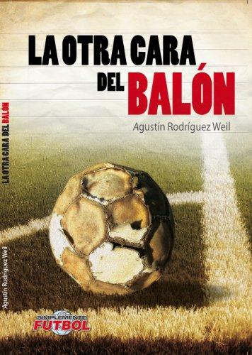 Descargar Libro La Otra Cara Del Balón Agustín Rodríguez Weil